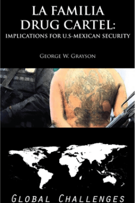 La Familia Drug Cartel: Implications for U.S.-Mexican Security [Global Challenges] - George W. Grayson