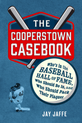 The Cooperstown Casebook - Jay Jaffe
