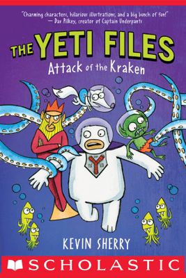 Attack of the Kraken (The Yeti Files #3) - Kevin Sherry