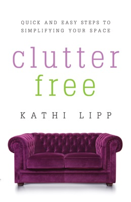 Clutter Free - Kathi Lipp pdf download