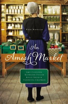An Amish Market - Amy Clipston, Kathleen Fuller, Kelly Irvin & Vannetta Chapman pdf download