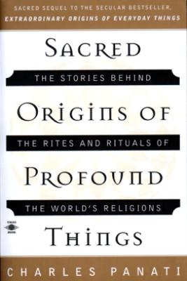 Sacred Origins of Profound Things - Charles Panati