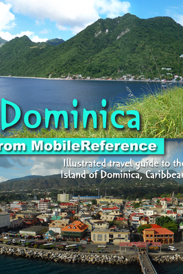 Dominica: Illustrated travel guide to the Island of Dominica, Caribbean (Mobi Travel) - MobileReference