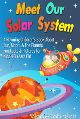 Meet Our Solar System: A Rhyming Children's Book About Sun, Moon, & The Planets. Fun Facts & Pictures for Kids 4-8 Years Old - Mindy Robinson