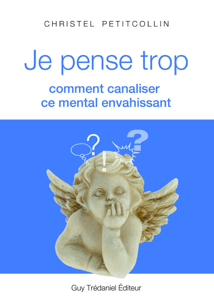Je pense trop : Comment canaliser ce mental envahissant - Christel Petitcollin pdf download