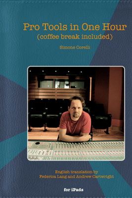 Pro Tools in One Hour (coffee break included) - Simone Corelli