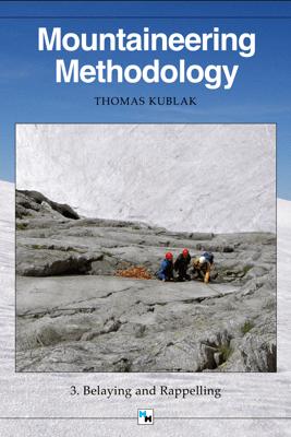 Mountaineering Methodology - Part 3 - Belaying and Rappelling - Thomas Kublak