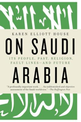 On Saudi Arabia - Karen Elliott House