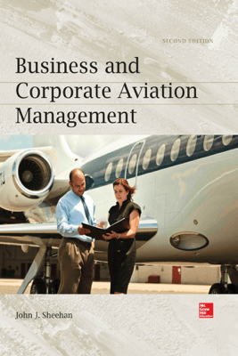 Business and Corporate Aviation Management, Second Edition - John J. Sheehan