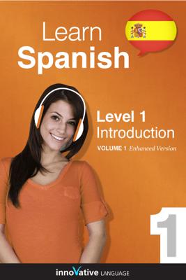 Learn Spanish -  Level 1: Introduction (Enhanced Version) - Innovative Language Learning, LLC