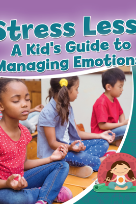 Stress Less! A Kid's Guide to Managing Emotions - Rebecca Sjonger