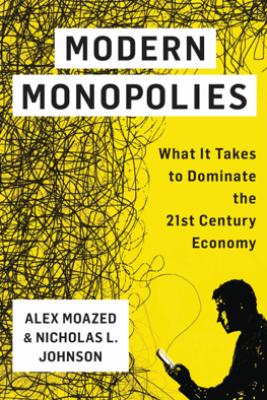 Modern Monopolies - Alex Moazed & Nicholas L. Johnson