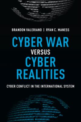 Cyber War versus Cyber Realities - Brandon Valeriano & Ryan C. Maness