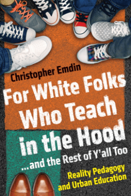 For White Folks Who Teach in the Hood... and the Rest of Y'all Too - Christopher Emdin