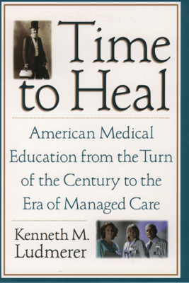 Time to Heal - Kenneth M. Ludmerer M.D.