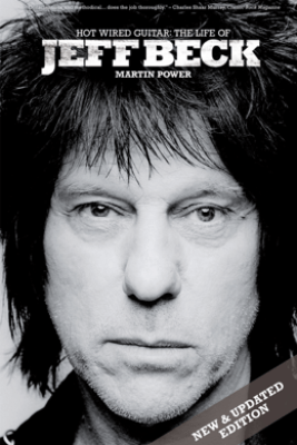 Hot Wired Guitar: The Life of Jeff Beck - Martin Power