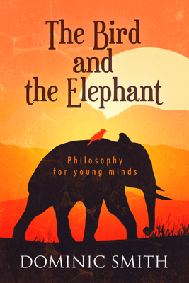 The Bird and the Elephant - Dominic Smith