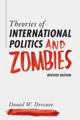 Theories of International Politics and Zombies - Daniel W. Drezner