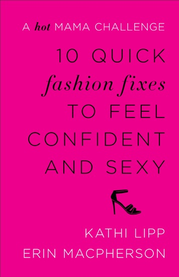 10 Quick Fashion Fixes to Feel Confident and Sexy by Kathi Lipp & Erin MacPherson PDF Download