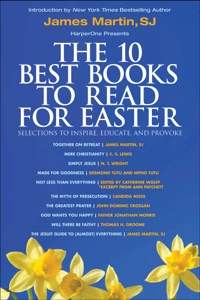The 10 Best Books to Read for Easter: Selections to Inspire, Educate, & Provoke - James Martin, C. S. Lewis, N. T. Wright, Desmond Tutu, Mpho Tutu, Catherine Wolff, Ann Patchett, Candida Moss, John Dominic Crossan, Father Jonathan Morris & Thomas H. Groome pdf download