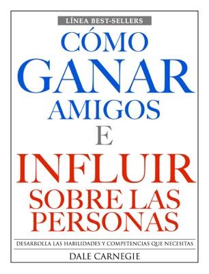 Cómo Ganar amigos e Influir Sobre las Personas - Dale Carnegie pdf download