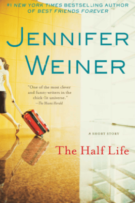 The Half Life - Jennifer Weiner