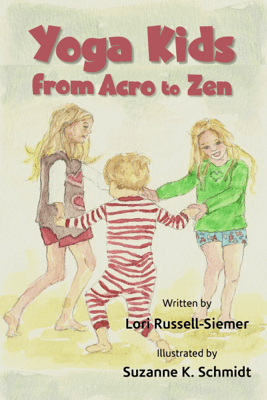 Yoga Kids from Acro to Zen - Lori Russell-Siemer
