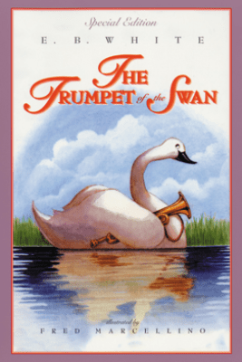 The Trumpet of the Swan - E. B. White & Fred Marcellino