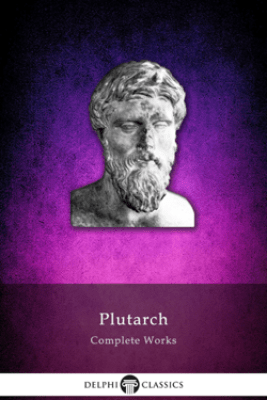 Delphi Complete Works of Plutarch - Plutarch