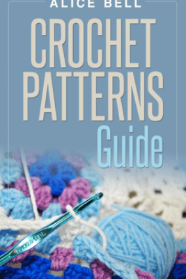 Crochet Patterns Guide - Alice Bell