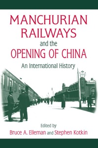 Manchurian Railways and the Opening of China: An International History - Bruce Elleman & Stephen Kotkin pdf download