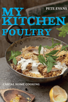 My Kitchen: Poultry - Pete Evans