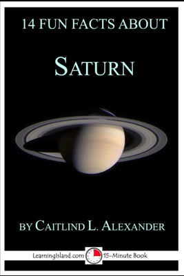 14 Fun Facts About Saturn: A 15-Minute Book - Caitlind L. Alexander