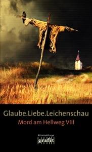 Glaube. Liebe. Leichenschau - Bernhard Aichner, Sebastian Fitzek, Arno Strobel, Elisabeth Herrmann, Mechtild Borrmann, Horst Eckert, H. P. Karr, Sigrun Krauß & Herbert Knorr pdf download