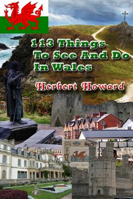 113 Things to See and Do in Wales - Herbert Howard