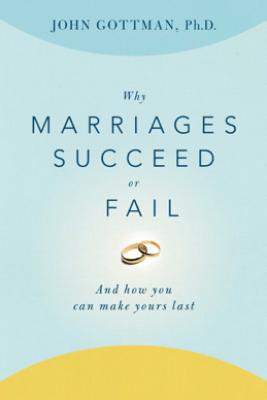 Why Marriages Succeed or Fail - John Gottman