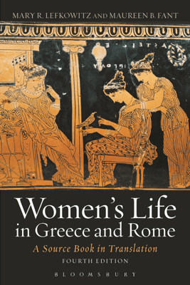 Women's Life in Greece and Rome - Maureen B. Fant & Mary R. Lefkowitz