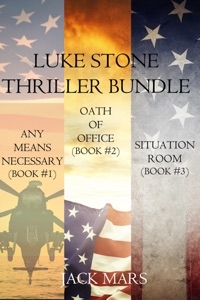Luke Stone Thriller Bundle: Any Means Necessary (#1), Oath of Office (#2) and Situation - Jack Mars pdf download