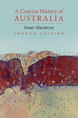 A Concise History of Australia: Fourth Edition - Stuart MacIntyre