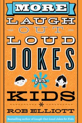 More Laugh-Out-Loud Jokes for Kids - Rob Elliott
