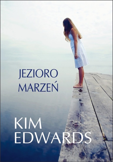 Jezioro marzeń by Kim Edwards PDF Download