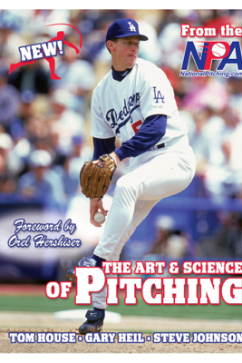 The Art and Science of Pitching - Tom House, Gary Heil & Steve Johnson