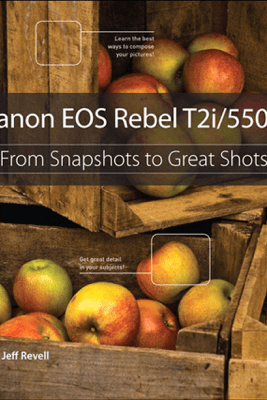Canon EOS Rebel T2i / 550D: From Snapshot to Great Shots  - Jeff Revell