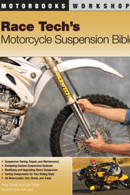 Race Tech's Motorcycle Suspension Bible - Paul Thede & Lee Parks