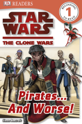DK Readers L1: Star Wars: The Clone Wars: Pirates . . . and Worse! (Enhanced Edition) - Simon Beecroft