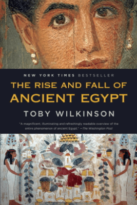 The Rise and Fall of Ancient Egypt - Toby Wilkinson