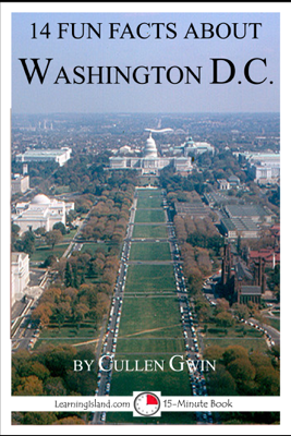 14 Fun Facts About Washington DC: A 15-Minute Book - Cullen Gwin