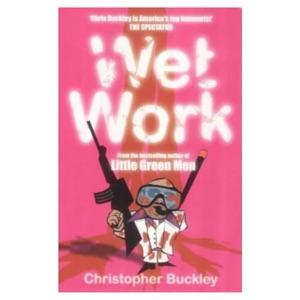 Wet Work - Christopher Buckley pdf download