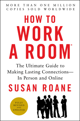 How to Work a Room, 25th Anniversary Edition - Susan RoAne pdf download