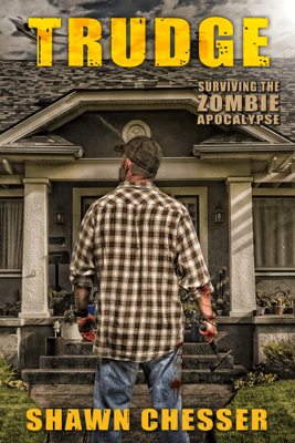 Surviving the Zombie Apocalypse: Trudge - Shawn Chesser